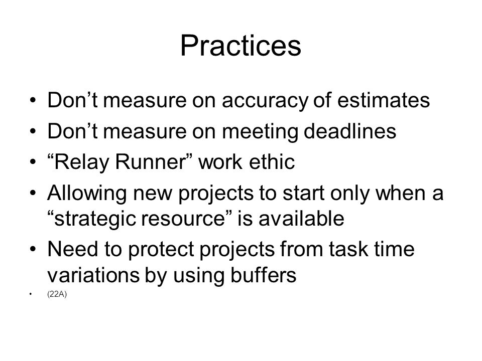 Practices Don't measure on accuracy of estimates