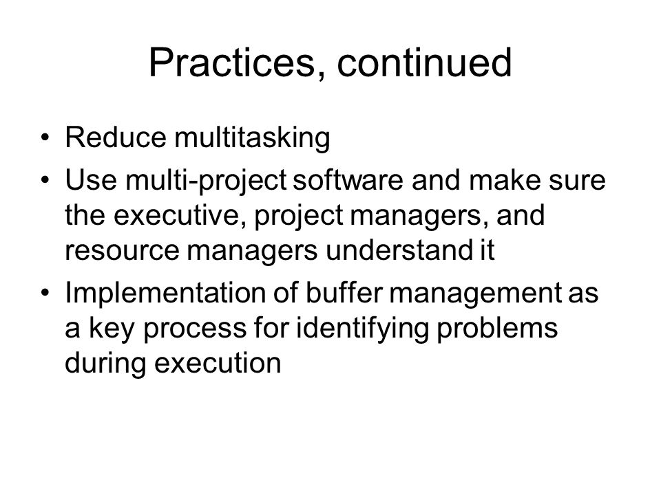 Practices, continued Reduce multitasking