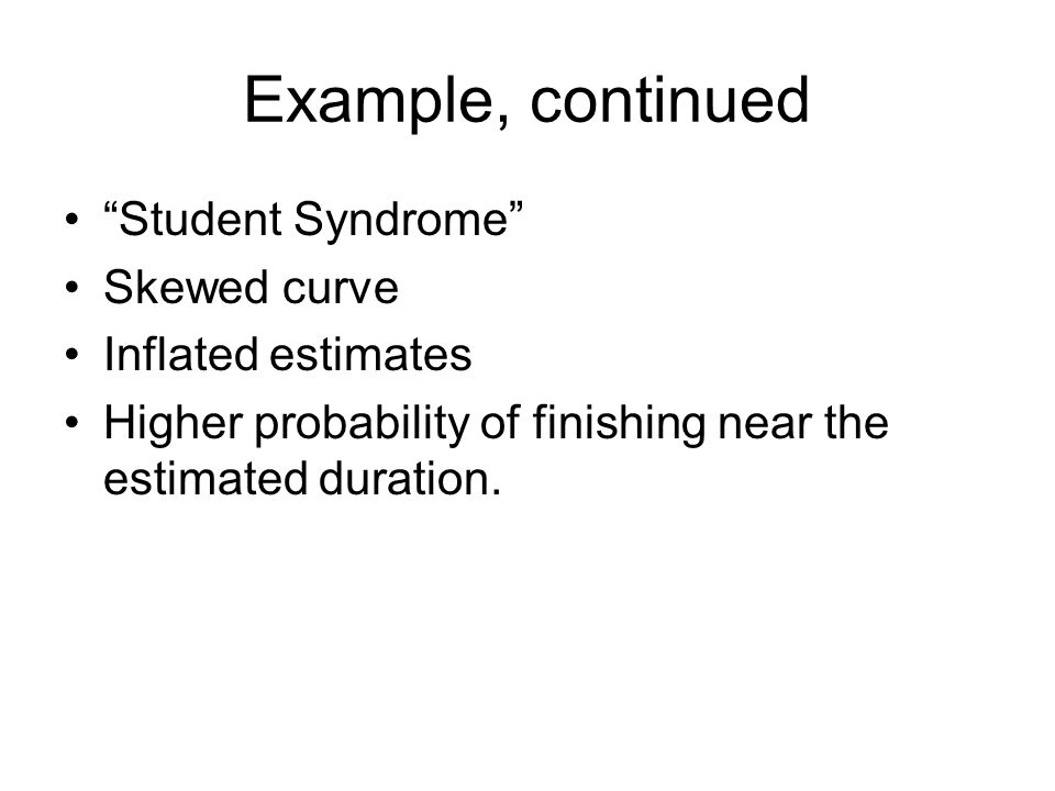 Example, continued Student Syndrome Skewed curve Inflated estimates
