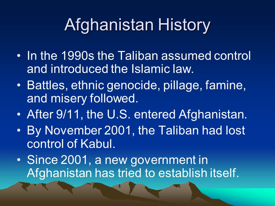 Afghanistan History In the 1990s the Taliban assumed control and introduced the Islamic law.