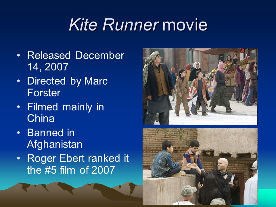 Kite Runner movie Released December 14, 2007 Directed by Marc Forster