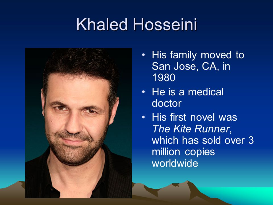 Khaled Hosseini His family moved to San Jose, CA, in 1980