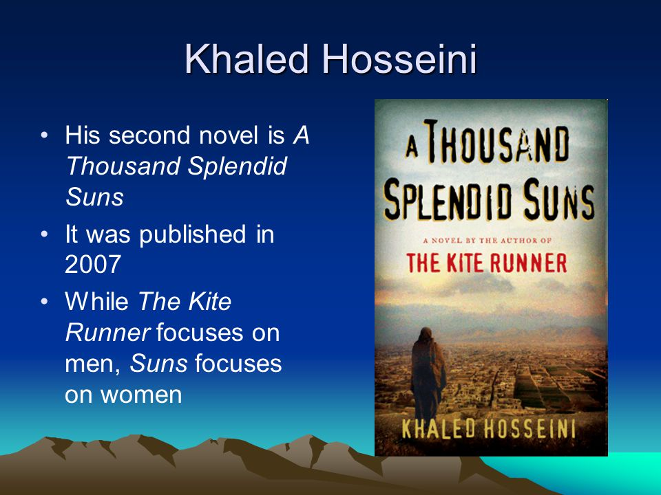 Khaled Hosseini His second novel is A Thousand Splendid Suns