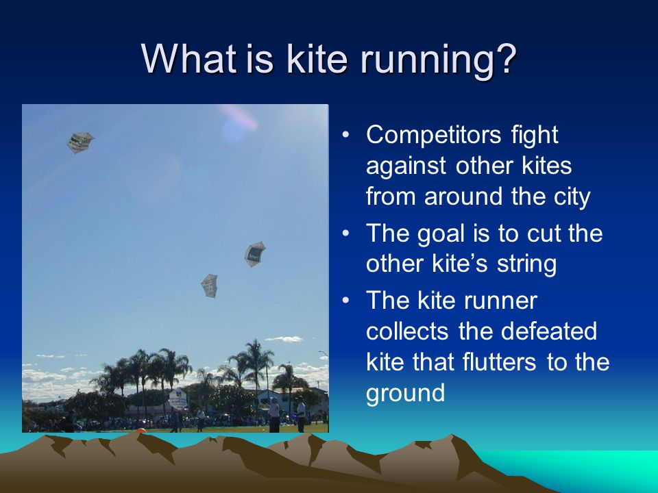 What is kite running Competitors fight against other kites from around the city. The goal is to cut the other kite's string.