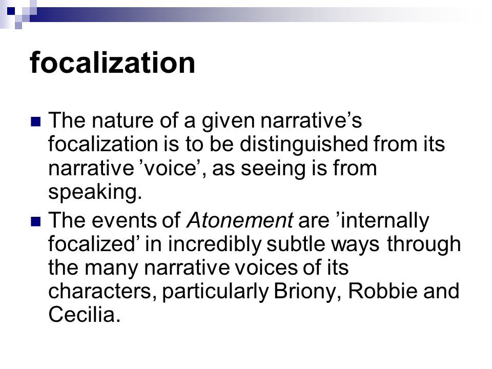 focalization The nature of a given narrative's focalization is to be distinguished from its narrative 'voice', as seeing is from speaking.