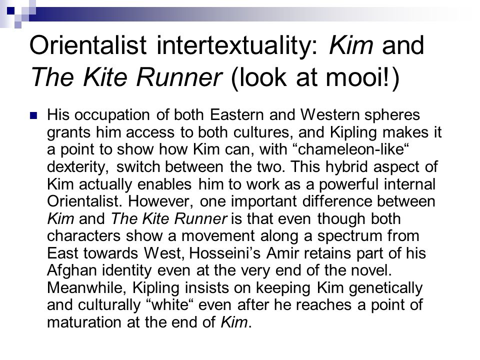 Orientalist intertextuality: Kim and The Kite Runner (look at mooi!)
