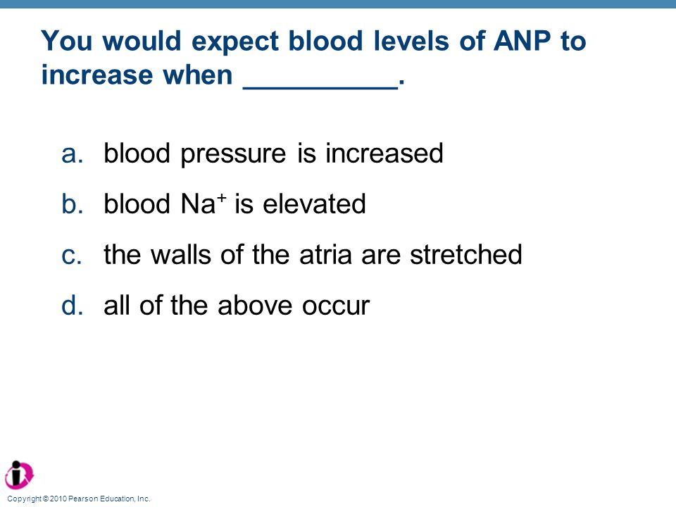 You would expect blood levels of ANP to increase when __________.
