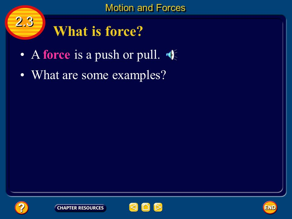 What is force 2.3 A force is a push or pull. What are some examples