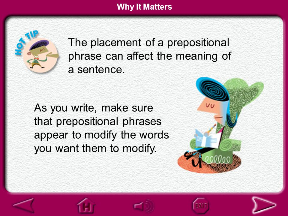 Why It Matters The placement of a prepositional phrase can affect the meaning of a sentence.