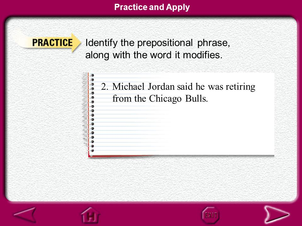 Identify the prepositional phrase, along with the word it modifies.