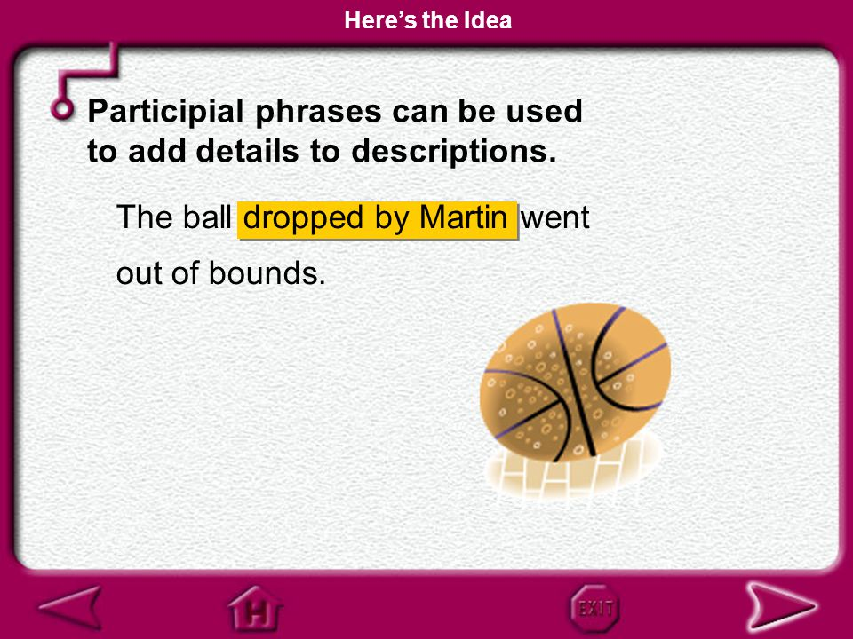 Participial phrases can be used to add details to descriptions.