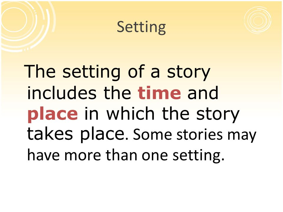 Setting The setting of a story includes the time and place in which the story takes place.