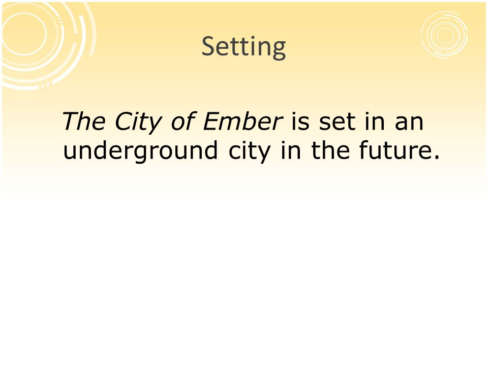 The City of Ember is set in an underground city in the future.