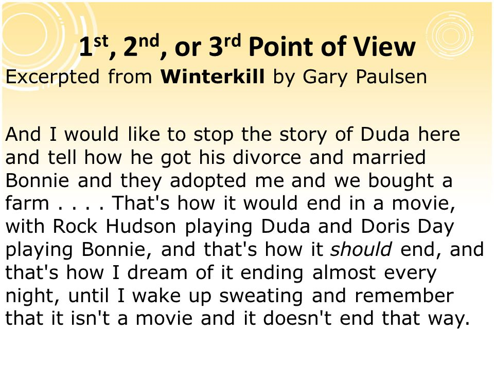 1st, 2nd, or 3rd Point of View Excerpted from Winterkill by Gary Paulsen.