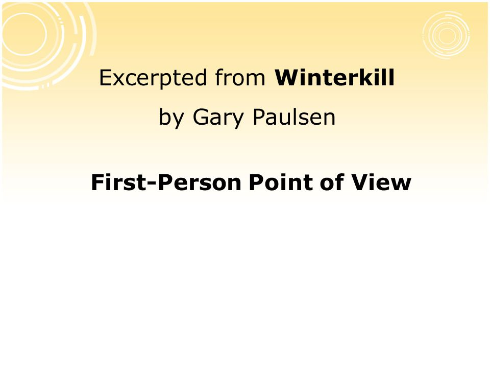 Excerpted from Winterkill by Gary Paulsen First-Person Point of View