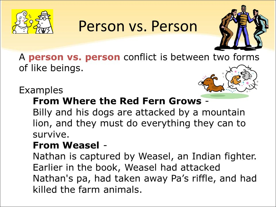 Person vs. Person A person vs. person conflict is between two forms of like beings. Examples.