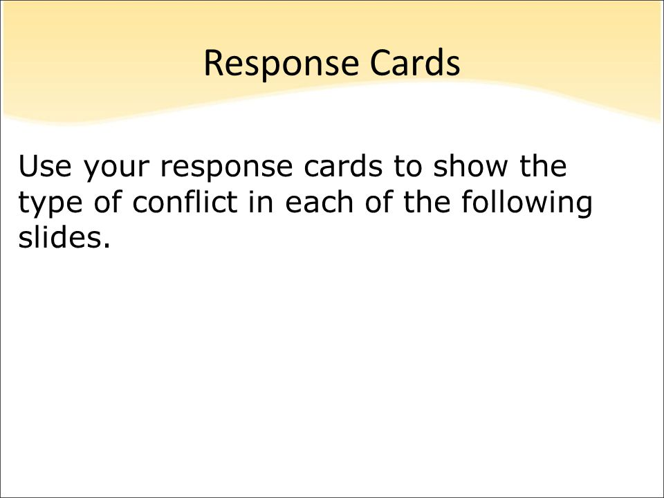 Response Cards Use your response cards to show the type of conflict in each of the following slides.