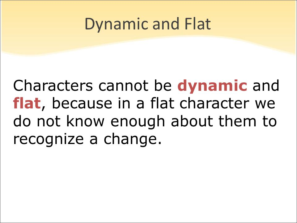 Dynamic and Flat Characters cannot be dynamic and flat, because in a flat character we do not know enough about them to recognize a change.