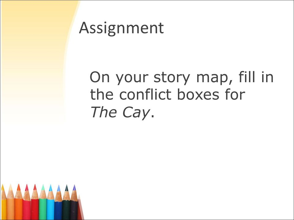 Assignment On your story map, fill in the conflict boxes for The Cay.