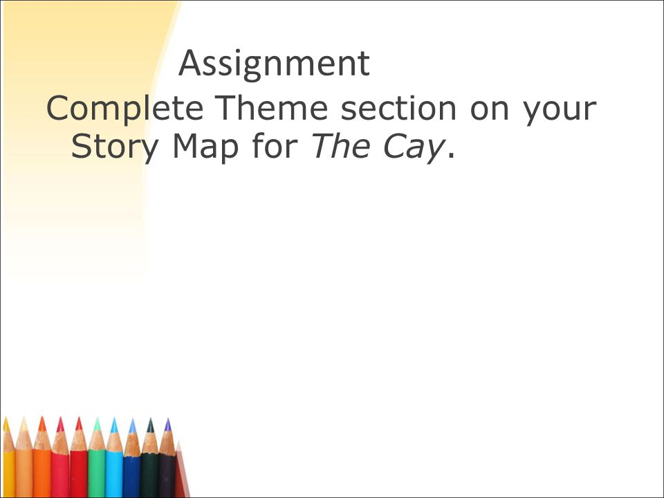 Assignment Complete Theme section on your Story Map for The Cay.