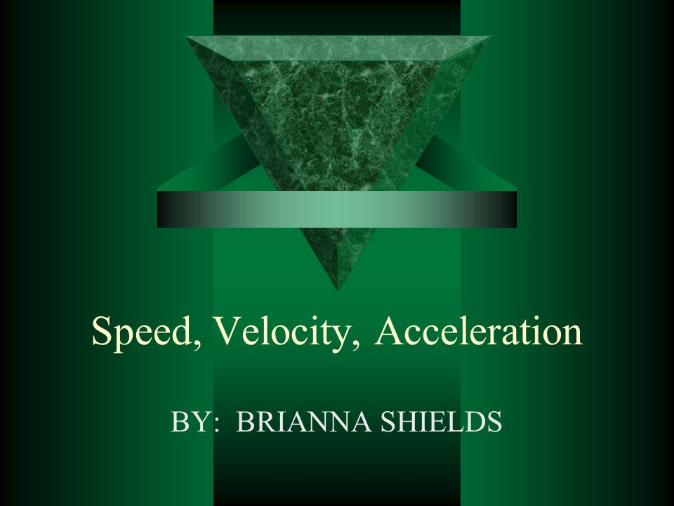 Speed, Velocity, Acceleration