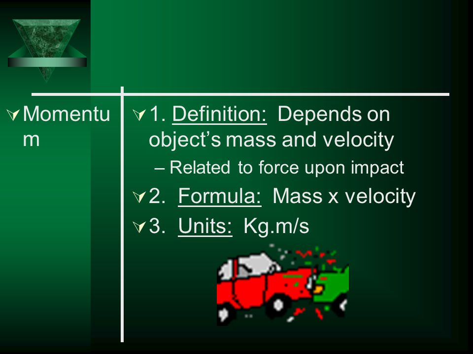 1. Definition: Depends on object's mass and velocity