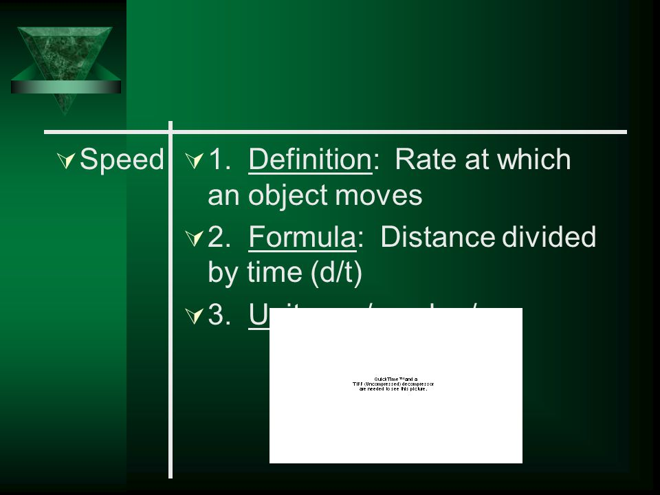 Speed 1. Definition: Rate at which an object moves. 2. Formula: Distance divided by time (d/t)