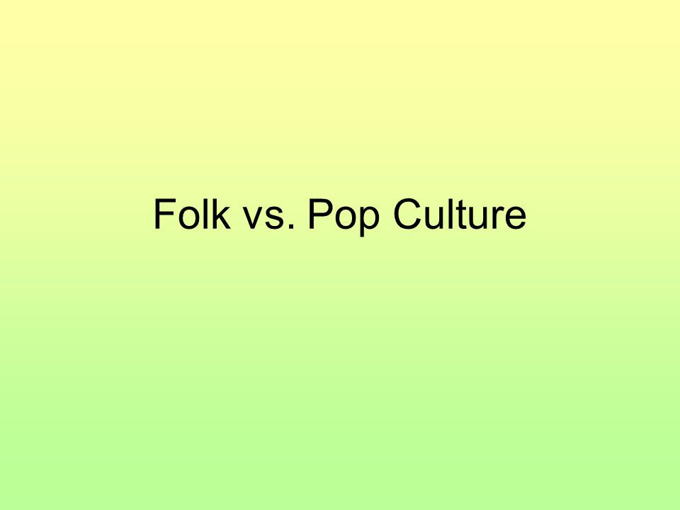 Folk vs. Pop Culture