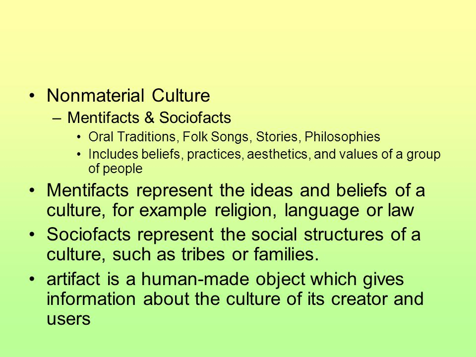 Nonmaterial Culture Mentifacts & Sociofacts. Oral Traditions, Folk Songs, Stories, Philosophies.