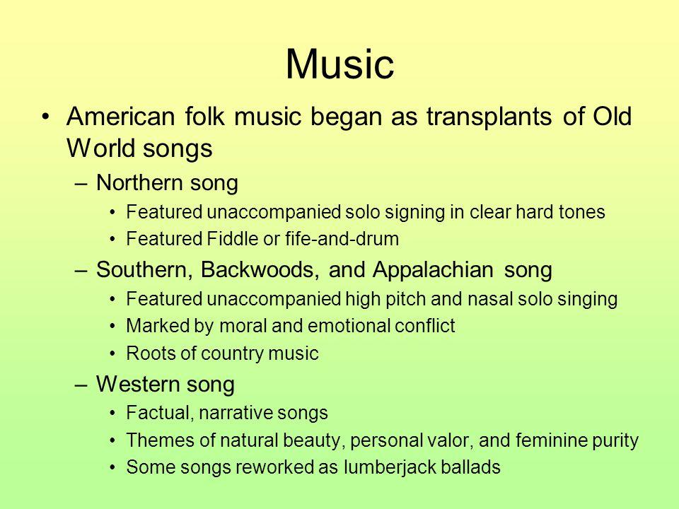 Music American folk music began as transplants of Old World songs