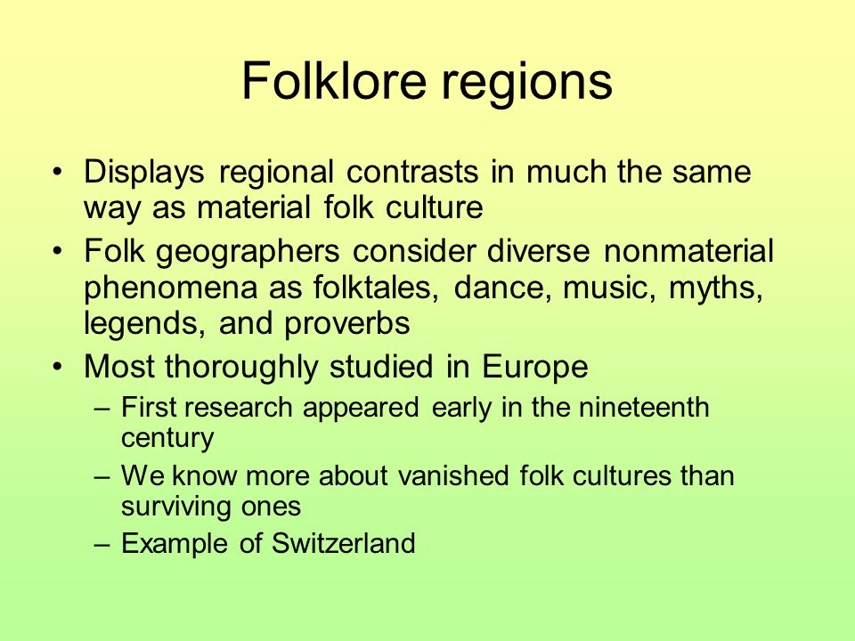 Folklore regions Displays regional contrasts in much the same way as material folk culture.