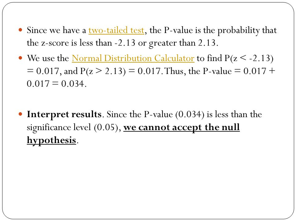 Since we have a two-tailed test, the P-value is the probability that the z-score is less than -2.13 or greater than 2.13.
