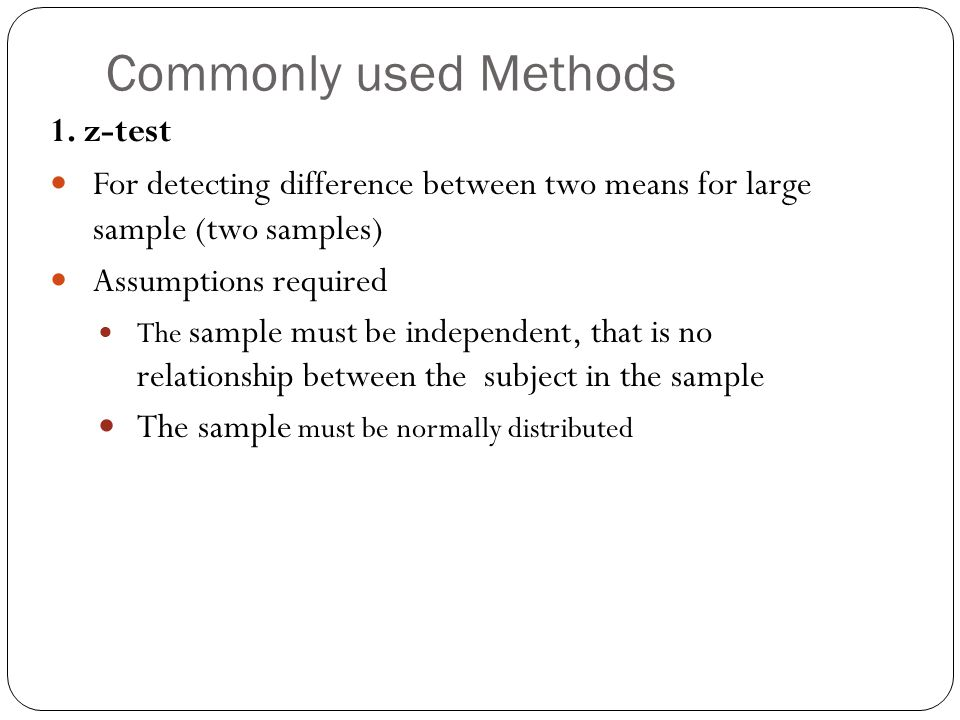 Commonly used Methods 1. z-test