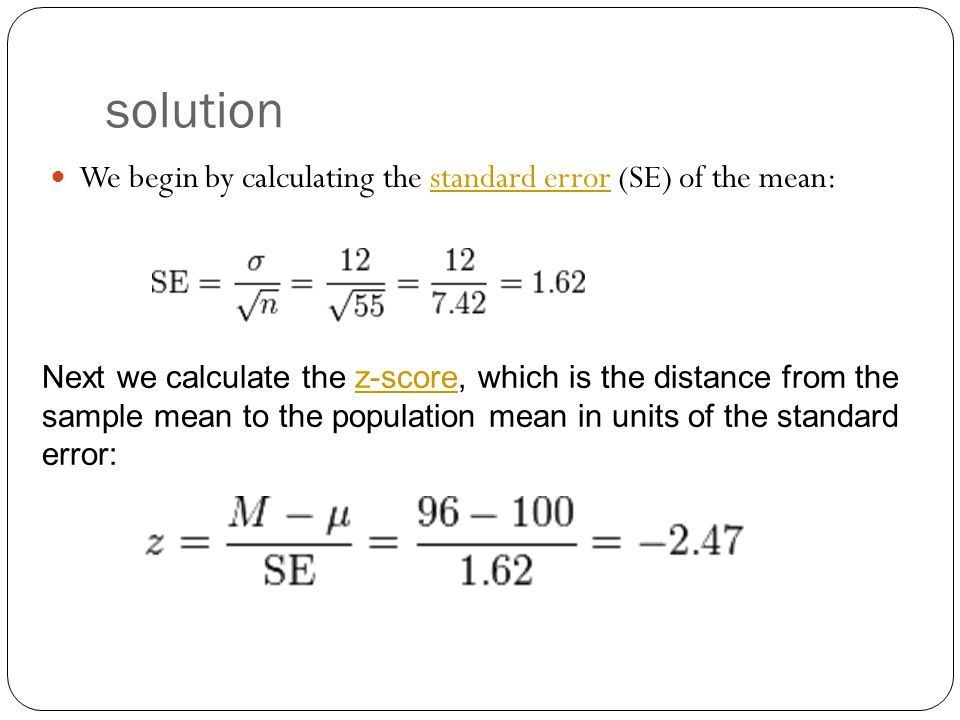 solution We begin by calculating the standard error (SE) of the mean: