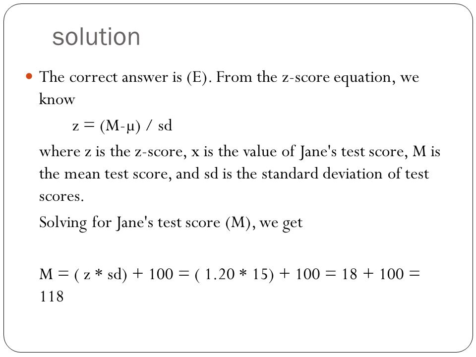 solution The correct answer is (E). From the z-score equation, we know