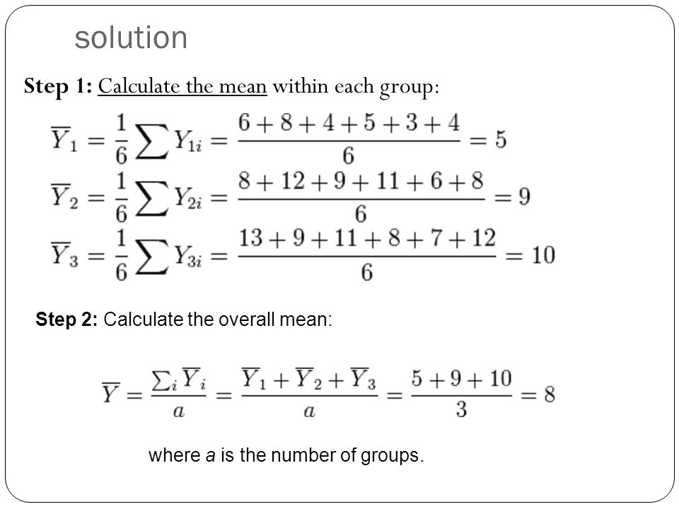 solution Step 1: Calculate the mean within each group: