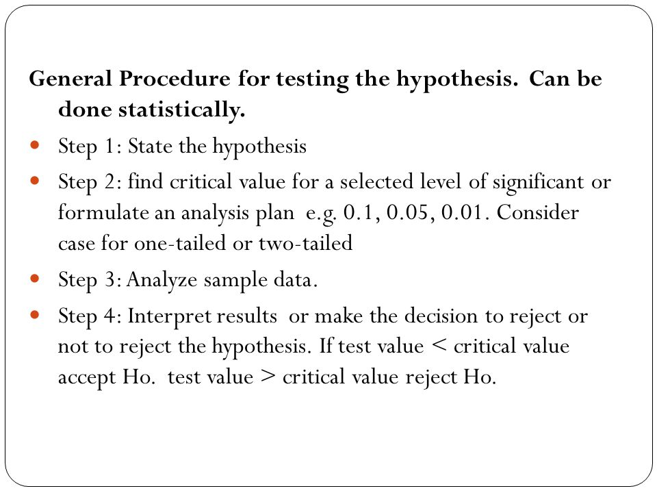 General Procedure for testing the hypothesis. Can be done statistically.