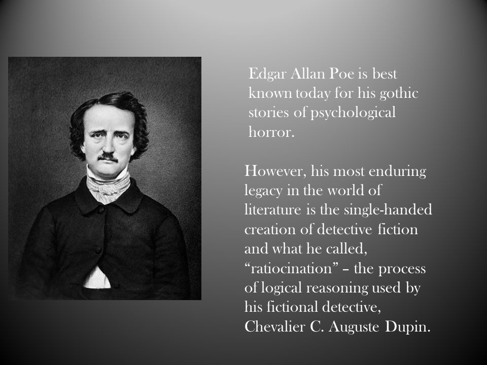 Edgar Allan Poe is best known today for his gothic stories of psychological horror.