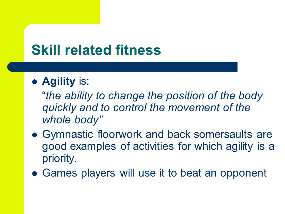 Skill related fitness Agility is: