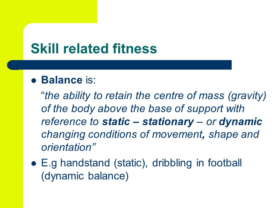 Skill related fitness Balance is: