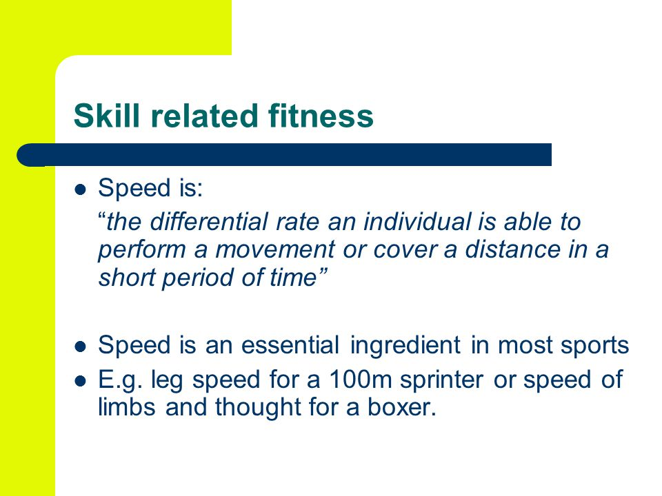 Skill related fitness Speed is: