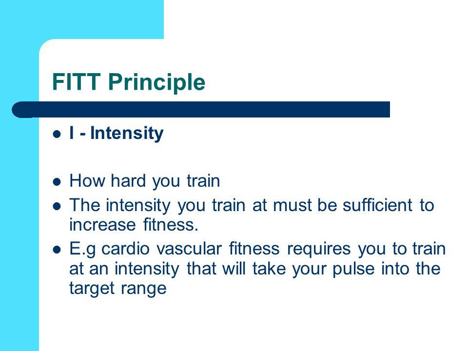 FITT Principle I - Intensity How hard you train