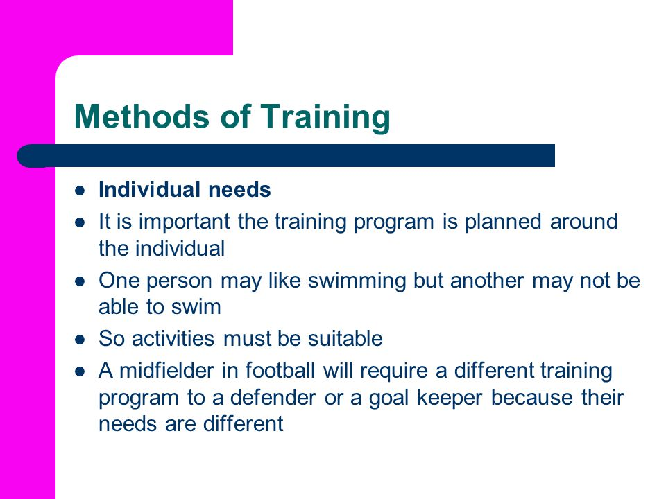Methods of Training Individual needs