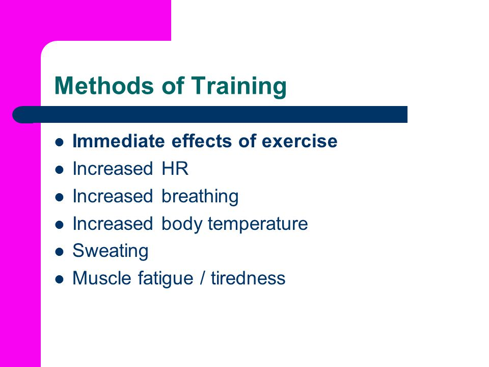 Methods of Training Immediate effects of exercise Increased HR