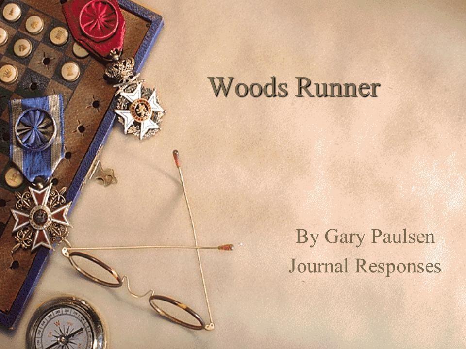 Woods Runner By Gary Paulsen Journal Responses