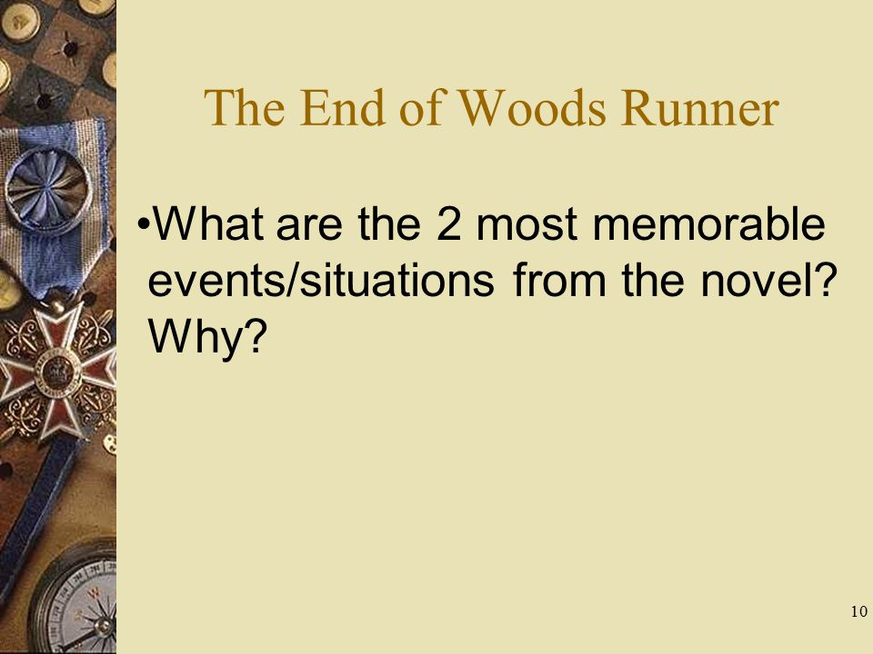 The End of Woods Runner What are the 2 most memorable events/situations from the novel Why 10