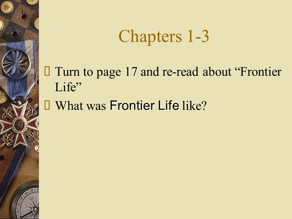 Chapters 1-3 Turn to page 17 and re-read about Frontier Life