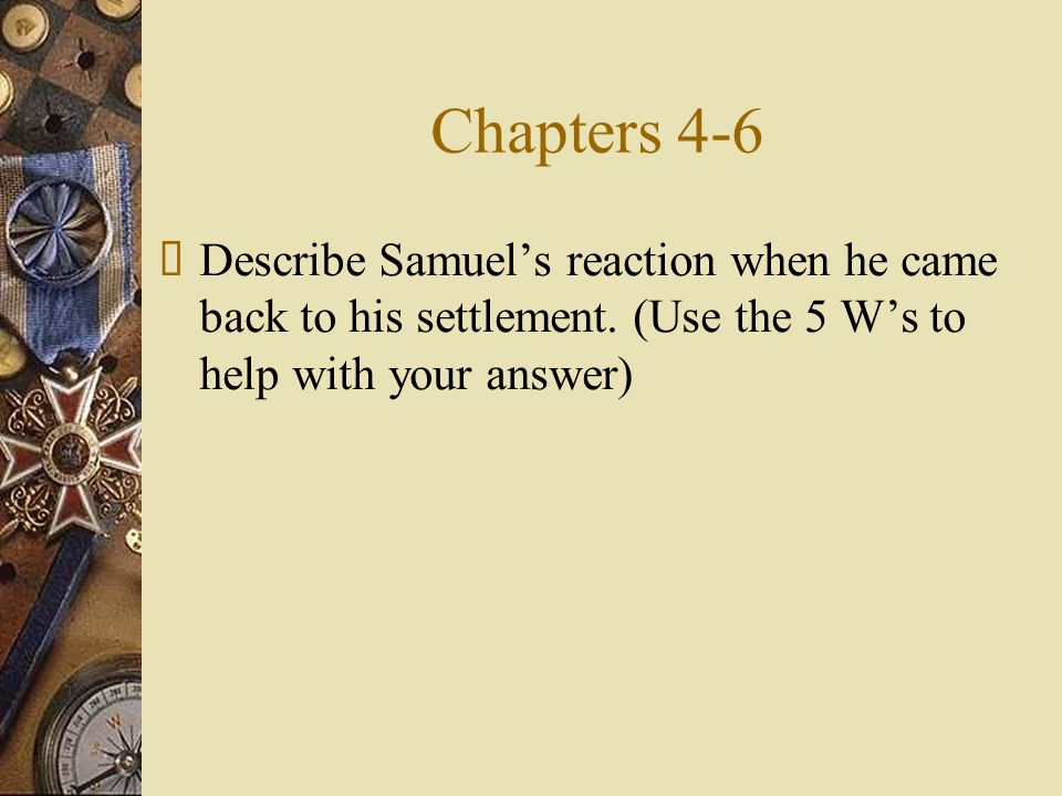 Chapters 4-6 Describe Samuel's reaction when he came back to his settlement.
