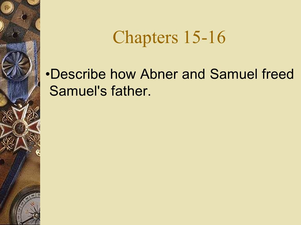 Chapters 15-16 Describe how Abner and Samuel freed Samuel s father.