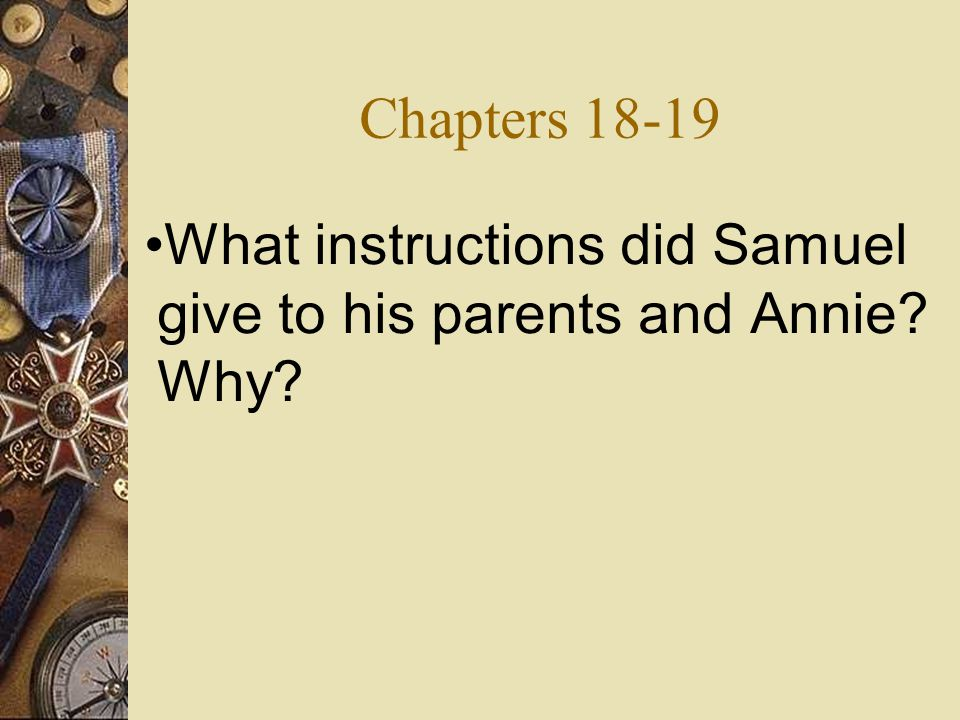 Chapters 18-19 What instructions did Samuel give to his parents and Annie Why